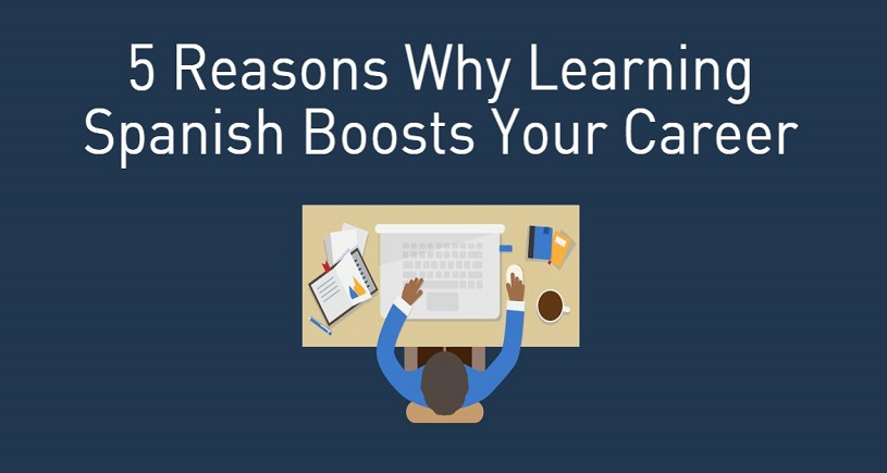 5 Reasons Why Learning Spanish Boosts Your Career