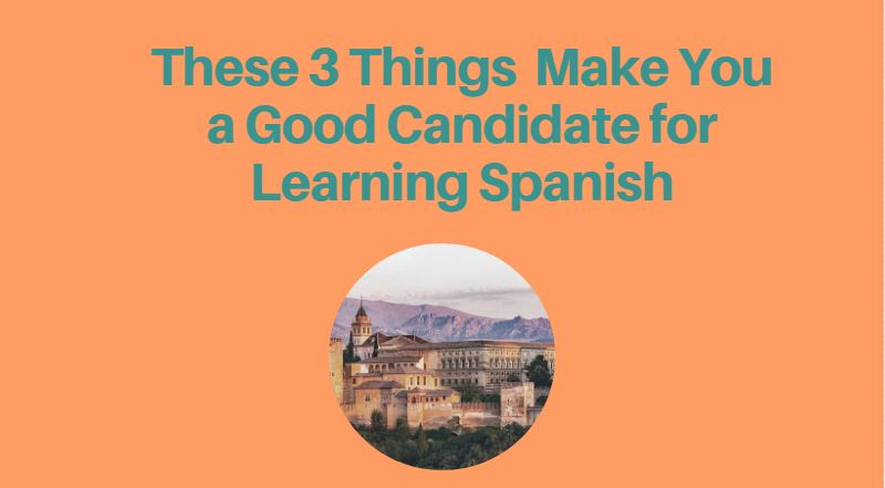These 3 Things Make You a Good Candidate for Learning Spanish