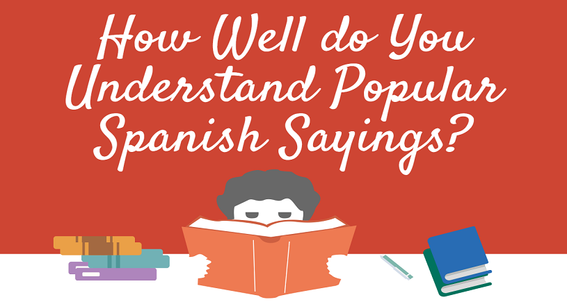How Well Do You Understand Popular Spanish Sayings?
