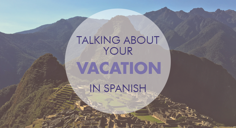 Talking About Your Vacation in Spanish