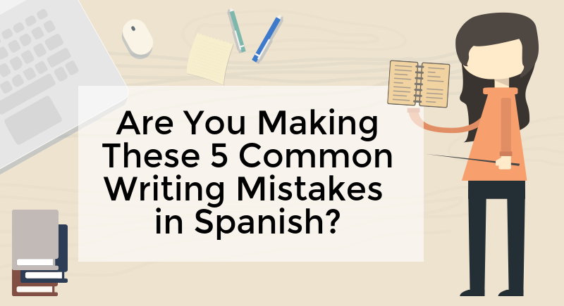 Are You Making These 5 Common Writing Mistakes in Spanish?