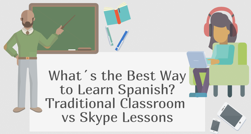 What´s the Best Way to Learn Spanish? Traditional Classroom vs Skype Lessons