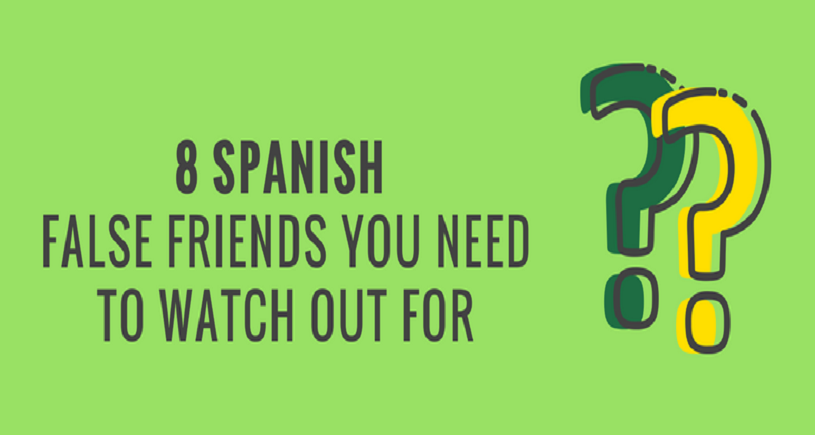 8 Spanish False Friends You Need to Watch Out for
