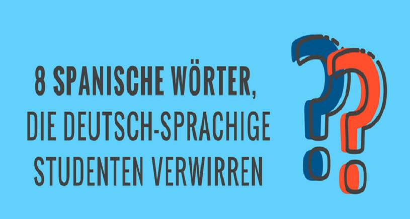 8 Spanische Wörter, die Deutsch-sprachige Studenten verwirren