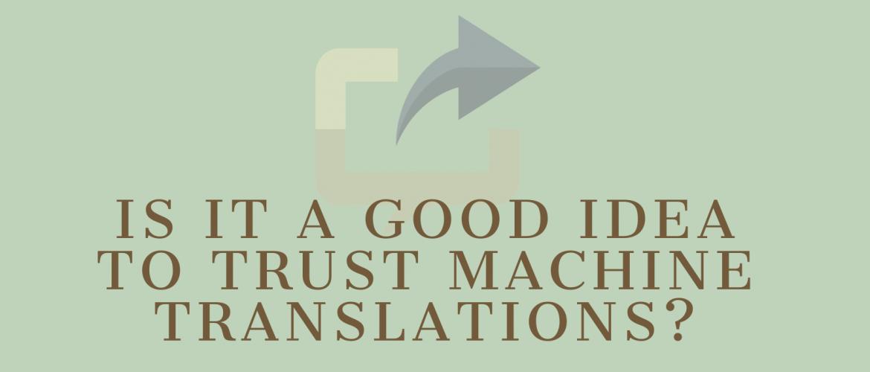 Is it a Good Idea to Trust Machine Translations?